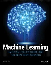 Machine learning : hands-on for developers and technical professionals