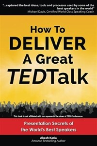 How to deliver a great TED Talk : presentation secrets of the world's best speakers