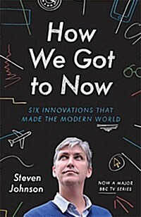 How We Got to Now : Six Innovations That Made the Modern World (Hardcover)