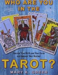 Who Are You in the Tarot?: Discover Your Birth and Year Cards and Uncover Your Destiny (Paperback)