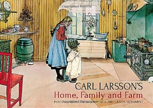 Carl Larssons Home, Family and Farm : Paintings from the Swedish Arts and Crafts Movement (Hardcover)