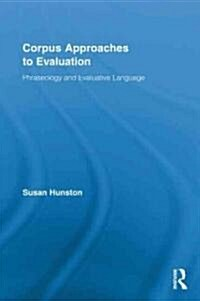 Corpus Approaches to Evaluation : Phraseology and Evaluative Language (Hardcover)