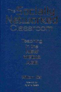 The socially networked classroom : teaching in the new media age