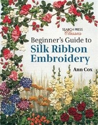 Beginner's Guide to Silk Ribbon Embroidery : Re-Issue (Paperback)
