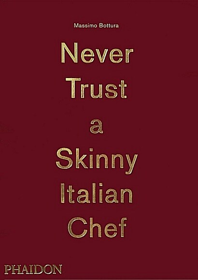 Massimo Bottura: Never Trust a Skinny Italian Chef (Hardcover)