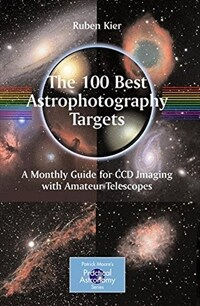 The 100 Best Astrophotography Targets: A Monthly Guide for CCD Imaging with Amateur Telescopes (Paperback, 2009)