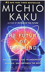The Future of the Mind: The Scientific Quest to Understand, Enhance, and Empower the Mind (Paperback)