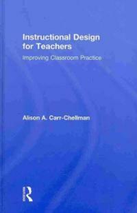 Instructional design for teachers : improving classroom practice
