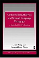 Conversation Analysis and Second Language Pedagogy : A Guide for ESL/ EFL Teachers (Paperback)