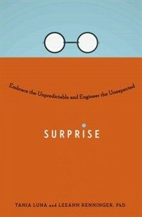 Surprise : embrace the unpredictable and engineer the unexpected