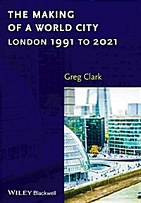 The Making of a World City: London 1991 to 2021 (Paperback)