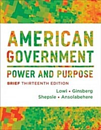 American Government: Power and Purpose (Paperback, 13, Brief Thirteent)