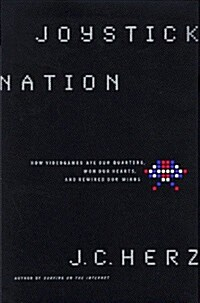 Joystick Nation: How Videogames Ate Quarters, Won Our Hearts, and Rewired Our Minds (Hardcover)