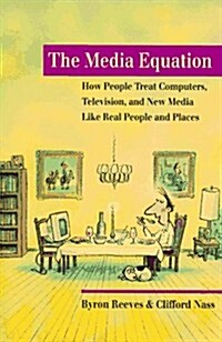 The Media Equation: How People Treat Computers, Television, and New Media like Real People and Places (CSLI Lecture Notes) (Hardcover)