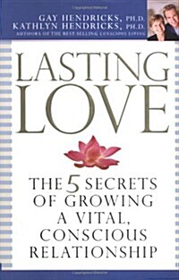 Lasting Love: The 5 Secrets of Growing a Vital, Conscious Relationship (Hardcover)