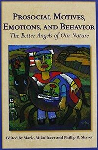 Prosocial motives, emotions, and behavior : the better angels of our nature 1st ed