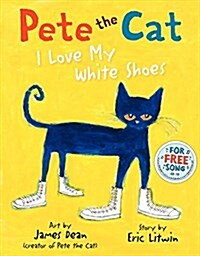 Pete the Cat: I Love My White Shoes (Hardcover)