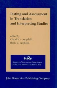 Testing and assessment in translation and interpreting studies : a call for dialogue between research and practice