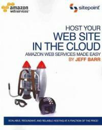 Host your Web site in the cloud : Amazon Web Services made easy