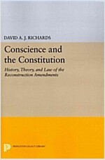 Conscience and the Constitution: History, Theory, and Law of the Reconstruction Amendments (Paperback)