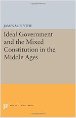 Ideal Government and the Mixed Constitution in the Middle Ages (Paperback)