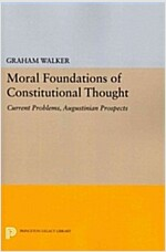 Moral Foundations of Constitutional Thought: Current Problems, Augustinian Prospects (Paperback)