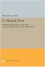 A Muted Fury: Populists, Progressives, and Labor Unions Confront the Courts, 1890-1937 (Paperback)