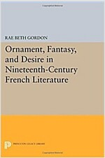 Ornament, Fantasy, and Desire in Nineteenth-Century French Literature (Paperback)