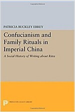 Confucianism and Family Rituals in Imperial China: A Social History of Writing about Rites (Paperback)