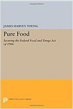 Pure Food: Securing the Federal Food and Drugs Act of 1906 (Paperback)