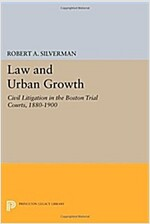 Law and Urban Growth: Civil Litigation in the Boston Trial Courts, 1880-1900 (Paperback)