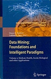 Data Mining: Foundations and Intelligent Paradigms: Volume 3: Medical, Health, Social, Biological and Other Applications (Hardcover, 2012)