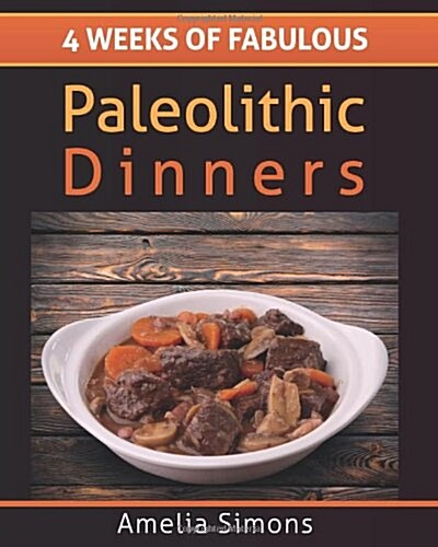 4 Weeks of Fabulous Paleolithic Dinners - Large Print (Paperback)