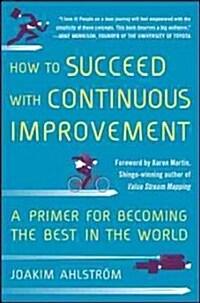 [중고] How to Succeed with Continuous Improvement: A Primer for Becoming the Best in the World (Hardcover)