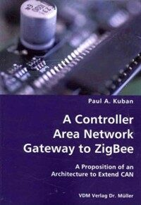 A controller area network gateway to ZigBee : a proposition of an architecture to extend CAN