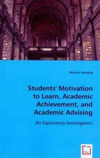 Students' motivation to learn, academic achievement, and academic advising : an exploratory investigation
