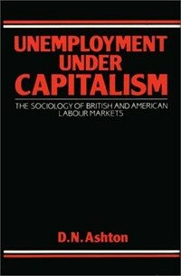 Unemployment under capitalism : the sociology of British and American labour markets
