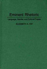 Eminent rhetoric: language, gender, and cultural tropes