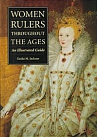 Women Rulers Throughout the Ages: An Illustrated Guide (Hardcover)