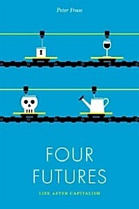 Four Futures : Life After Capitalism (Paperback)