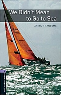 Oxford Bookworms Library: Level 4:: We Didnt Mean to Go to Sea (Paperback)