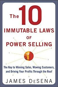 The 10 immutable laws of power selling : the key to winning sales, wowing customers, and driving your profits through the roof