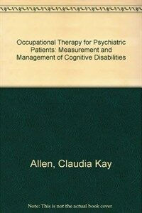 Occupational therapy for psychiatric diseases : measurement and management of cognitive disabilities