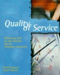 Quality of service : delivering QoS on the Internet and in corporate networks