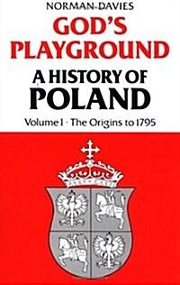 Gods Playground: A History of Poland, Vol. 1: The Origins to 1795 (Paperback)