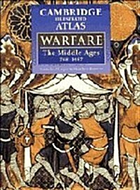 The Cambridge Illustrated Atlas of Warfare: The Middle Ages, 768-1487 (Cambridge Illustrated Atlases) (Hardcover, 1ST)