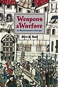 Weapons and Warfare in Renaissance Europe: Gunpowder, Technology, and Tactics (Johns Hopkins Studies in the History of Technology) (Hardcover)