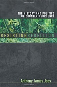 Resisting Rebellion: The History and Politics of Counterinsurgency (Hardcover, First Edition)