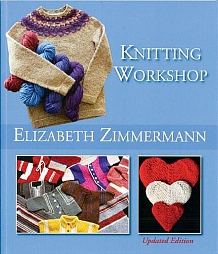 Elizabeth Zimmermanns Knitting Workshop (Updated and Expanded Edition) (Paperback, 1st)