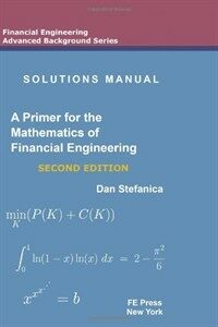 Solutions manual a primer for the mathematics of financial engineering 2nd ed